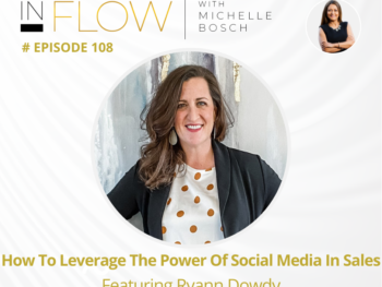 How to leverage the power of social media in sales with Ryaan Dowdy | InFlow with Michelle Bosch | Episode 108
