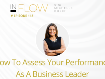How to assess your performance as a business leader | InFlow with Michelle Bosch | Episode 118