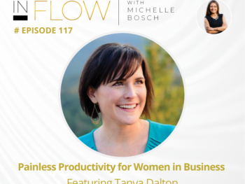 Painless Productivity for Women in Business with Tanya Dalton | InFlow with Michelle Bosch | Episode 117