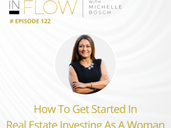 How to become a real estate investor | InFlow Podcast with Michelle Bosch | Episode 112